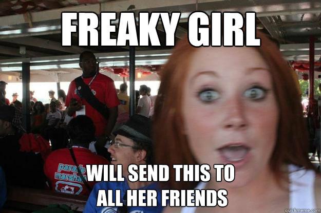 8e36efcaa5d8abba43c199bce92b081607c8c1276540d50d81548e2d7bc3bdf7 freaky girl memes quickmeme,Freaky Funny Memes