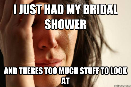 8e3fcf1cef4606251975ac3f2f6b8a60a3998928b80094ec77bdf8de886f9e18 i just had my bridal shower and theres too much stuff to look at,Meme Bridal