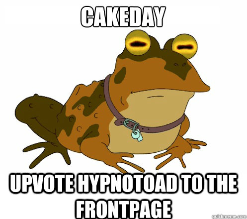 Cakeday UPVOTE HYPNOTOAD TO the FRONTPAGE - Cakeday UPVOTE HYPNOTOAD TO the FRONTPAGE  Hypnotoad