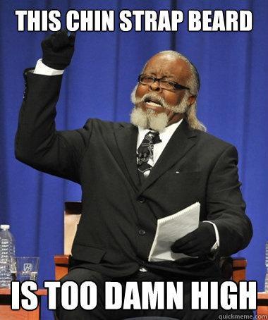 this chin strap beard is too damn high - this chin strap beard is too damn high  The Rent Is Too Damn High