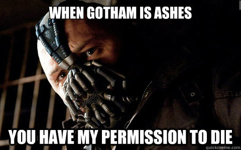 when gotham is ashes you have my permission to die