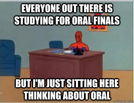 Everyone out there is studying for oral finals but I'm just sitting here thinking about oral - Everyone out there is studying for oral finals but I'm just sitting here thinking about oral  Spiderman Desk