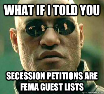 What if I told you  Secession petitions are fema guest lists  - What if I told you  Secession petitions are fema guest lists   Conspiracy Morpheus 2