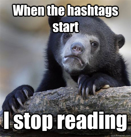 When the hashtags start I stop reading - When the hashtags start I stop reading  Confession Bear