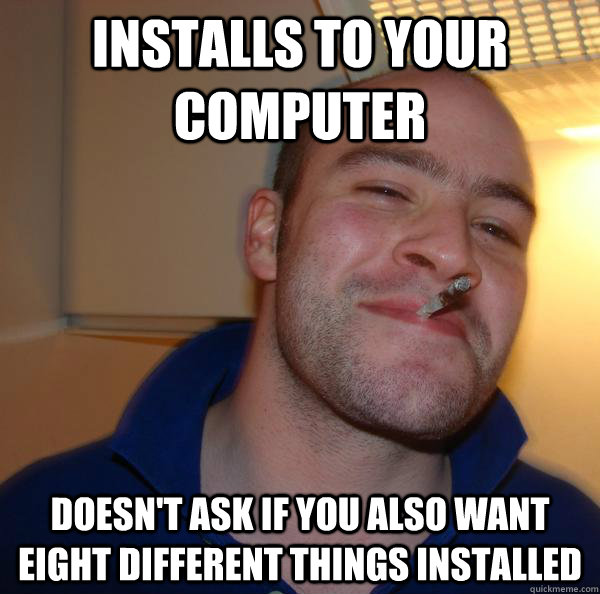 Installs to your computer Doesn't ask if you also want eight different things installed - Installs to your computer Doesn't ask if you also want eight different things installed  Misc