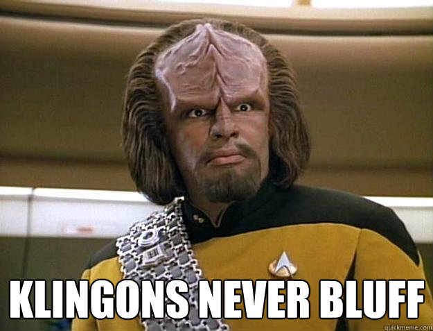 Klingons never bluff -  Klingons never bluff  Worf Delicious