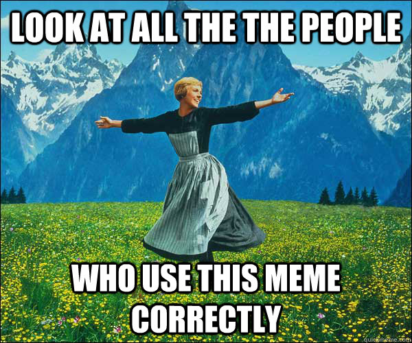 look at all the the people who use this meme correctly - look at all the the people who use this meme correctly  Look At All The Fucks I Give