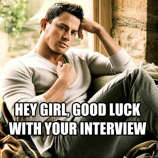 Hey girl, good luck with your interview - Hey girl, good luck with your interview  Misc