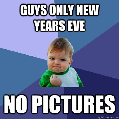 Guys only New years eve No pictures - Guys only New years eve No pictures  Success Kid