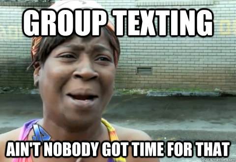 Group Texting Ain't Nobody Got