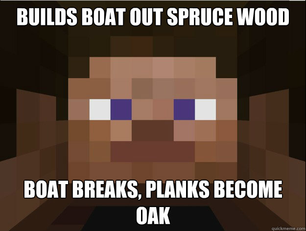 BUILDS BOAT OUT SPRUCE WOOD BOAT BREAKS, PLANKS BECOME OAK