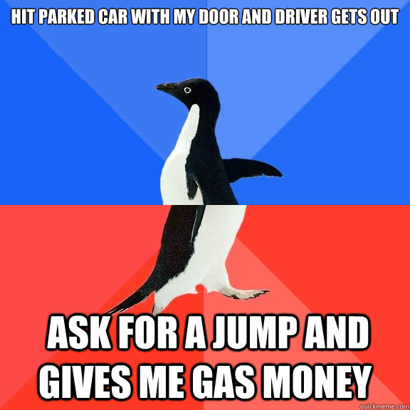 Hit parked car with my door and driver gets out  ask for a jump and gives me gas money - Hit parked car with my door and driver gets out  ask for a jump and gives me gas money  Socially Awkward Awesome Penguin