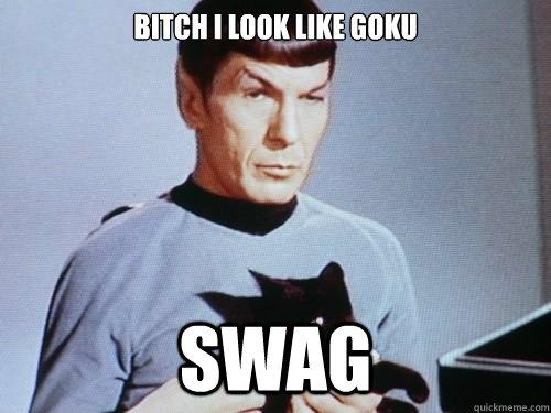 bitch i look like goku swag