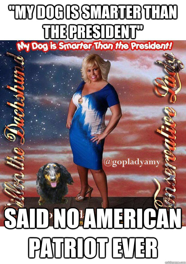 u0026quot my dog is smarter than the president u0026quot  said no american