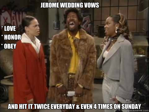 8e6ab4b35cb227d173d2bde74efc4ed1167c8f4cc074649993a190256515ff48 jerome wedding vows and hit it twice everyday & even 4 times on