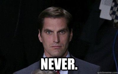 never. -  never.  Menacing Josh Romney