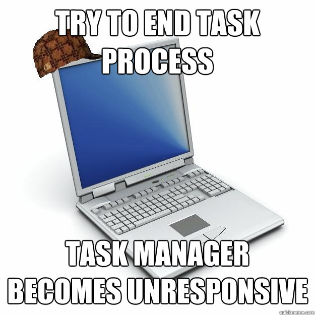 Try to End Task process Task Manager becomes unresponsive