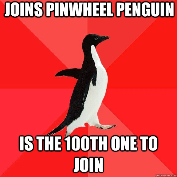 Joins Pinwheel Penguin Is the 100th one to join - Joins Pinwheel Penguin Is the 100th one to join  Socially Awesome Penguin