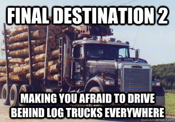 Final Destination 2 Making you afraid to drive behind log trucks everywhere - Final Destination 2 Making you afraid to drive behind log trucks everywhere  Log Trucks