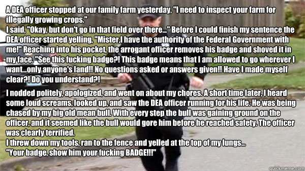 A DEA officer stopped at our family farm yesterday,