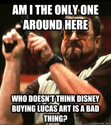 AM I THE ONLY ONE AROUND HERE  who doesn't think disney buying lucas art is a bad thing? - AM I THE ONLY ONE AROUND HERE  who doesn't think disney buying lucas art is a bad thing?  Misc