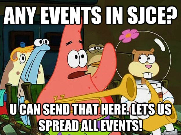 Any events in sjce? u can send that here. lets us spread all events! - Any events in sjce? u can send that here. lets us spread all events!  Question Asking Patrick