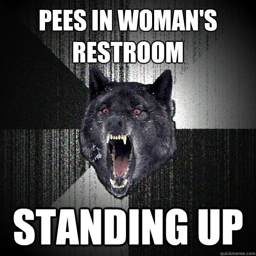 Pees in woman's restroom Standing up - Pees in woman's restroom Standing up  Insanity Wolf