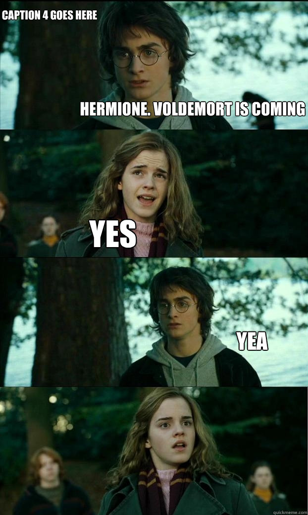Hermione. Voldemort is coming yes yea Caption 4 goes here - Hermione. Voldemort is coming yes yea Caption 4 goes here  Horny Harry