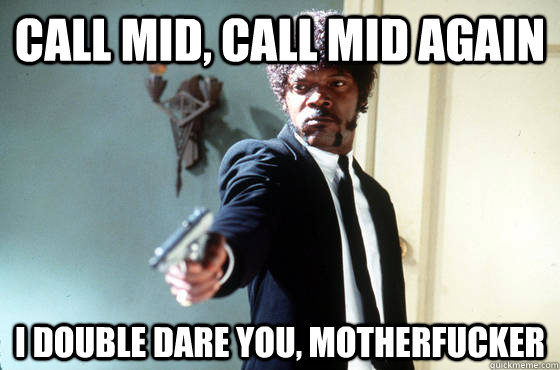 Call mid, call mid again i double dare you, motherfucker