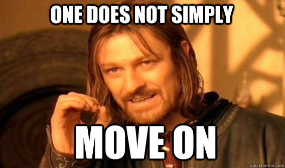 One does not simply MOVE ON - One does not simply MOVE ON  Boromirmod