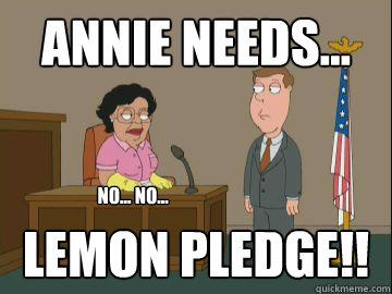 Annie needs... lemon pledge!! No... No... - Annie needs... lemon pledge!! No... No...  Family Guy Consuela
