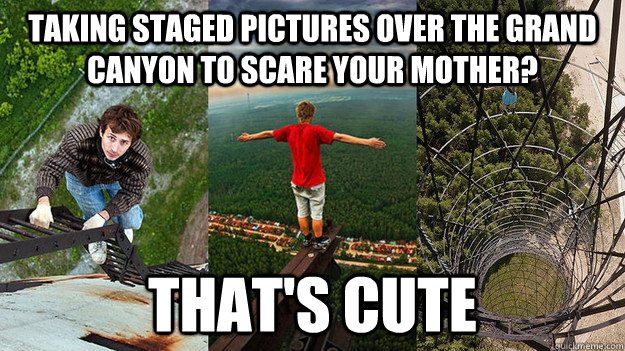 Taking staged pictures over The Grand Canyon to scare your mother? That's cute - Taking staged pictures over The Grand Canyon to scare your mother? That's cute  Misc