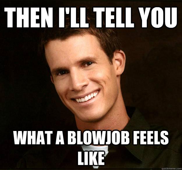 Then I'll tell you  what a blowjob feels like  Daniel Tosh