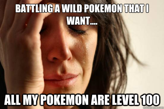 Battling a wild Pokemon that i want.... All my pokemon are level 100 - Battling a wild Pokemon that i want.... All my pokemon are level 100  First World Problems