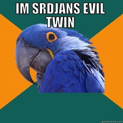 IM SRDJANS EVIL TWIN  Paranoid Parrot