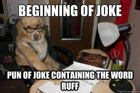 Beginning of joke Pun of joke containing the word ruff - Beginning of joke Pun of joke containing the word ruff  Financial Advice Dog