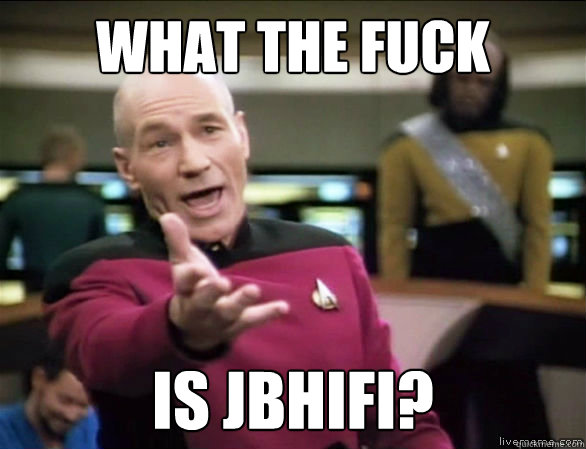 what the fuck is JBHIFI? - what the fuck is JBHIFI?  Annoyed Picard HD
