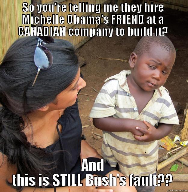 HEALTHCARE.GOV TRAIN WRECK - SO YOU'RE TELLING ME THEY HIRE MICHELLE OBAMA'S FRIEND AT A CANADIAN COMPANY TO BUILD IT? AND THIS IS STILL BUSH'S FAULT?? Skeptical Third World Child
