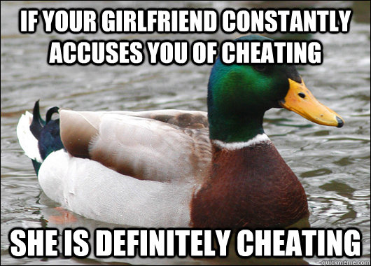 If your girlfriend constantly accuses you of cheating She is definitely cheating