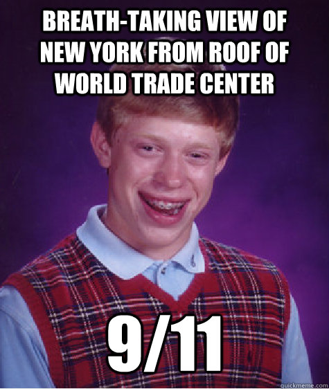 breath-taking view of       new york from roof of          world trade center 9/11 - breath-taking view of       new york from roof of          world trade center 9/11  Bad Luck Brian