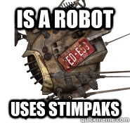 IS A ROBOT USES STIMPAKS - IS A ROBOT USES STIMPAKS  Good Bot ED-E