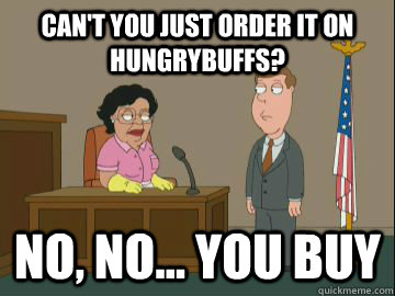 Can't you just order it on hungrybuffs? no, no... you buy