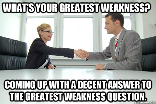 What's your greatest weakness? Coming up with a decent answer to the greatest weakness question.