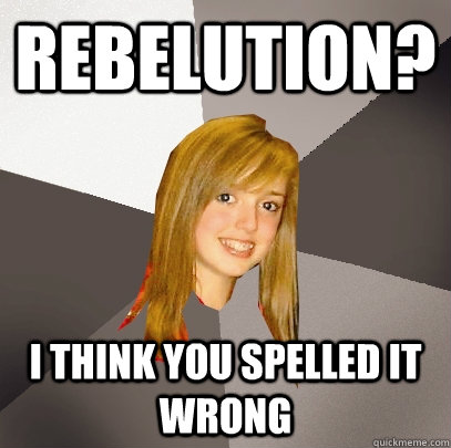 Rebelution? I think you spelled it wrong  Musically Oblivious 8th Grader