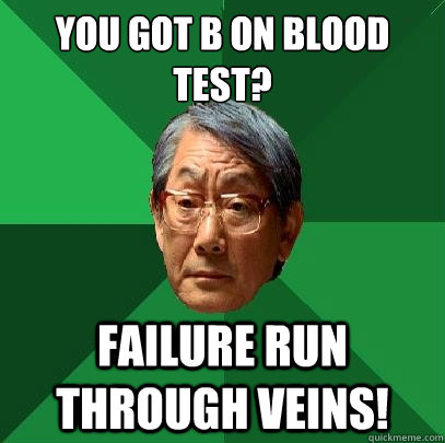 You got B on blood test? Failure run through veins! - You got B on blood test? Failure run through veins!  High Expectations Asian Father