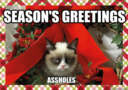 Season's greetings assholes