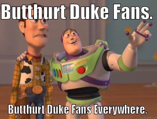8ee6ca5f237e7616e6850122f9c01c7ee5c8bc0845999f250080c760215fa5ab butthurt duke quickmeme,Funny Duke Memes