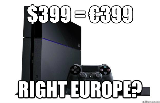 $399 = €399 Right Europe? - $399 = €399 Right Europe?  Misc