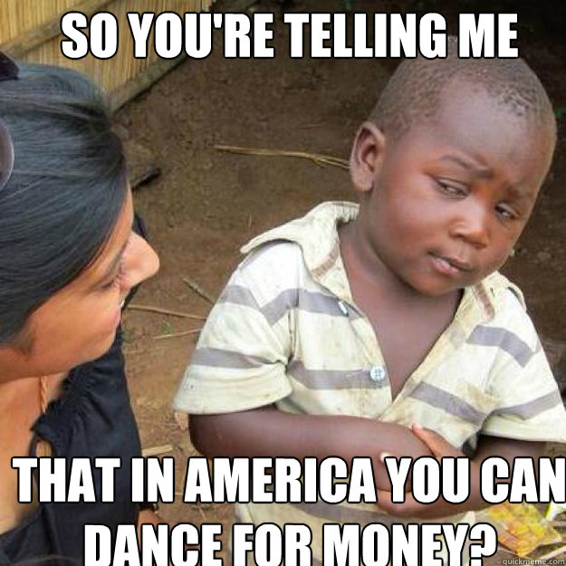 SO YOU'RE TELLING ME That in America You Can Dance for money?  African kid