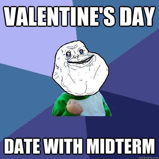Valentine's Day Date with midterm - Valentine's Day Date with midterm  Forever Alone Success Kid